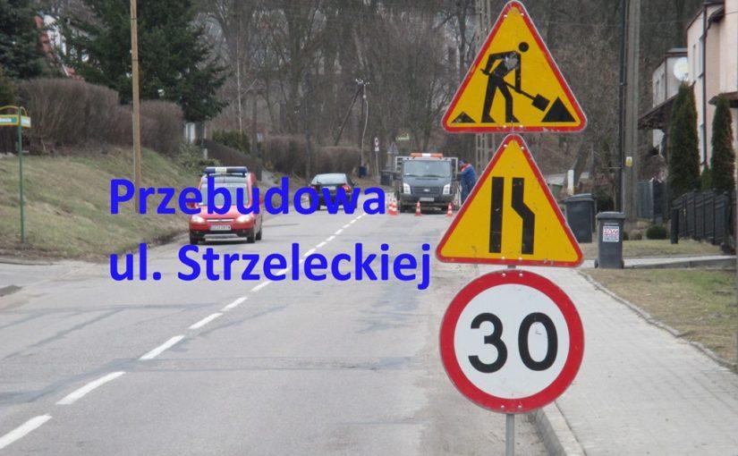 Przebudowa ulicy Strzeleckiej.